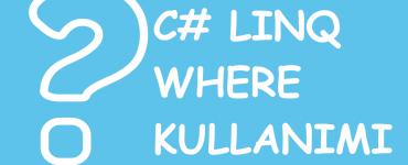 C# LINQ Where Kullanımı